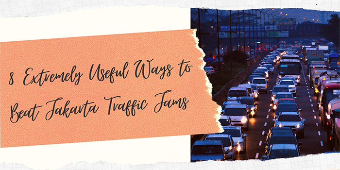 8 Extremely Useful Ways to Beat Jakarta Traffic Jams
