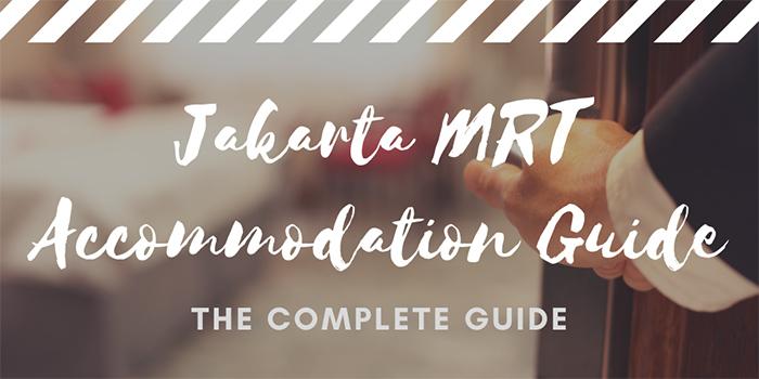 Jakarta MRT Accommodation Guide