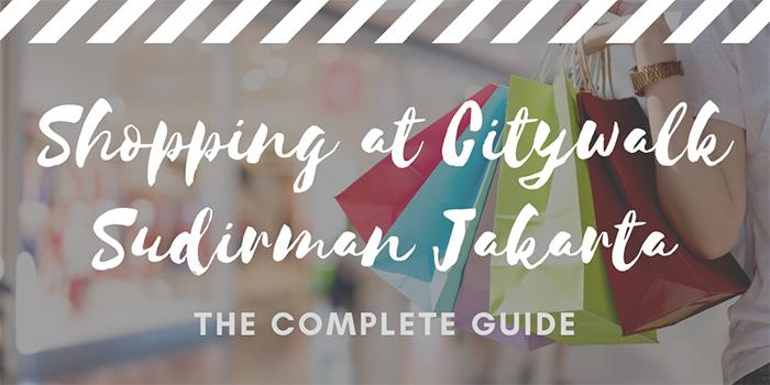 Shopping at Citywalk Sudirman Jakarta