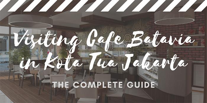 Visiting Cafe Batavia in Kota Tua, Jakarta