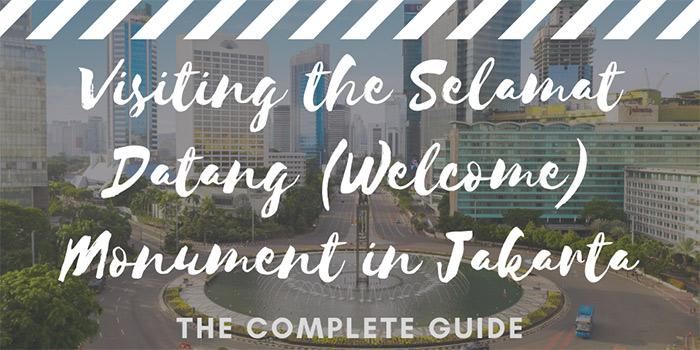Visiting the Selamat Datang (Welcome) Monument in Jakarta